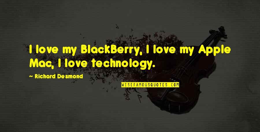 Apple Mac Quotes By Richard Desmond: I love my BlackBerry, I love my Apple