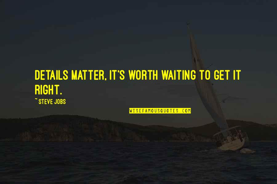 Apple Mac Quotes By Steve Jobs: Details matter, it's worth waiting to get it