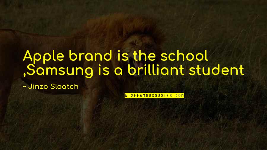 Apple Vs Samsung Quotes By Jinzo Sloatch: Apple brand is the school ,Samsung is a
