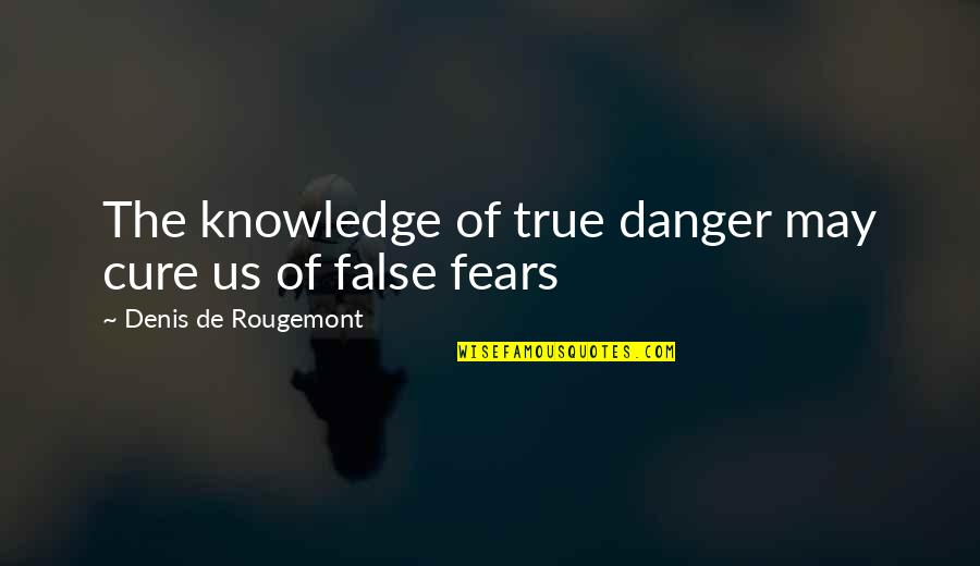 Apples And Fall Quotes By Denis De Rougemont: The knowledge of true danger may cure us