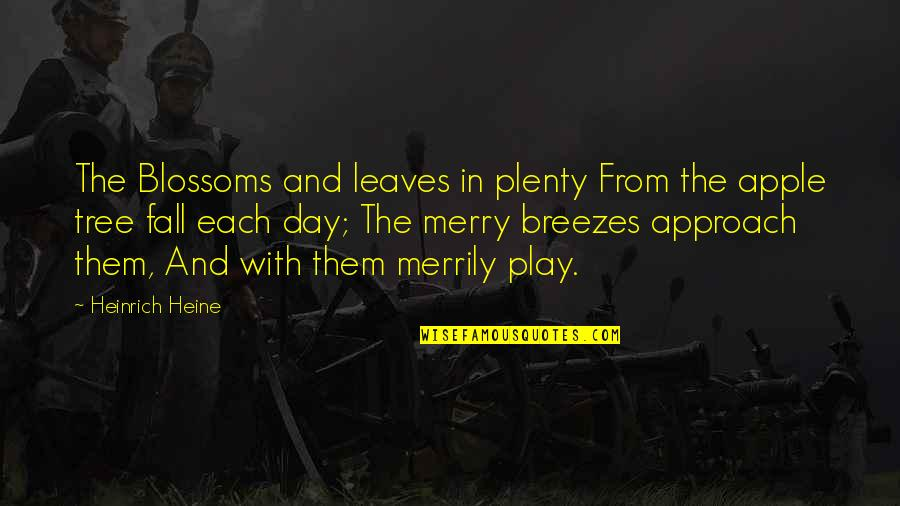 Apples And Fall Quotes By Heinrich Heine: The Blossoms and leaves in plenty From the