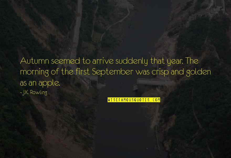 Apples And Fall Quotes By J.K. Rowling: Autumn seemed to arrive suddenly that year. The