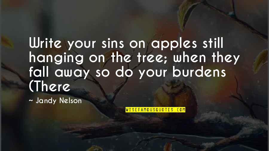 Apples And Fall Quotes By Jandy Nelson: Write your sins on apples still hanging on