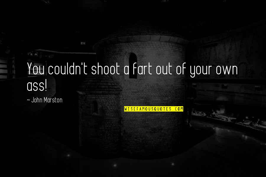 Apples And Fall Quotes By John Marston: You couldn't shoot a fart out of your