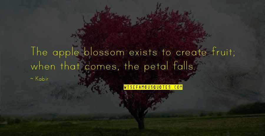 Apples And Fall Quotes By Kabir: The apple blossom exists to create fruit; when
