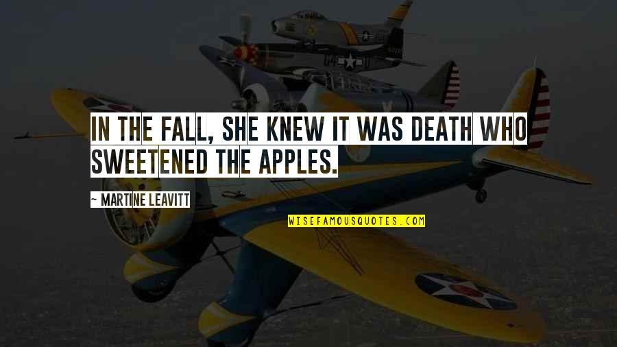 Apples And Fall Quotes By Martine Leavitt: In the fall, she knew it was Death