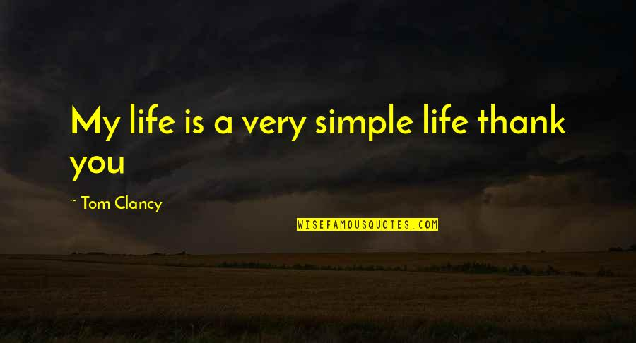 Apples And Fall Quotes By Tom Clancy: My life is a very simple life thank