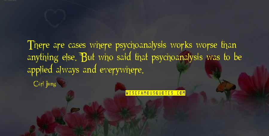 Applied Psychology Quotes By Carl Jung: There are cases where psychoanalysis works worse than