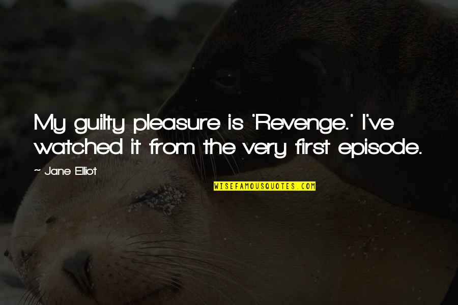 Applied Psychology Quotes By Jane Elliot: My guilty pleasure is 'Revenge.' I've watched it