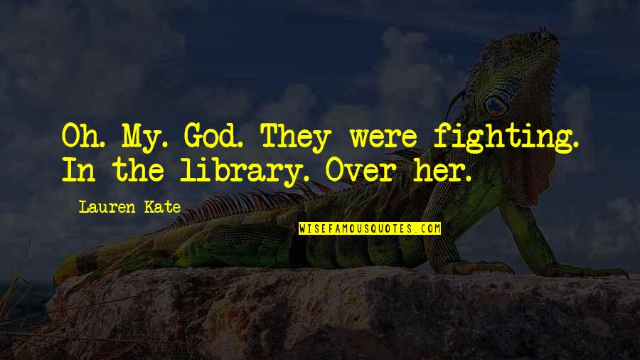 Applied Psychology Quotes By Lauren Kate: Oh. My. God. They were fighting. In the