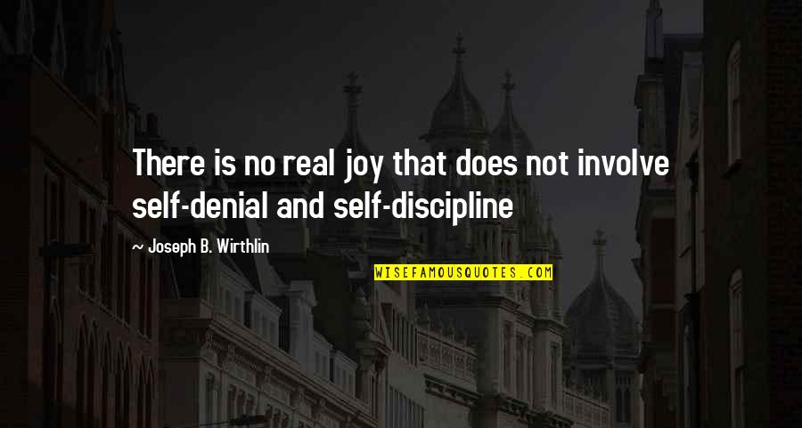 Apportioning Quotes By Joseph B. Wirthlin: There is no real joy that does not