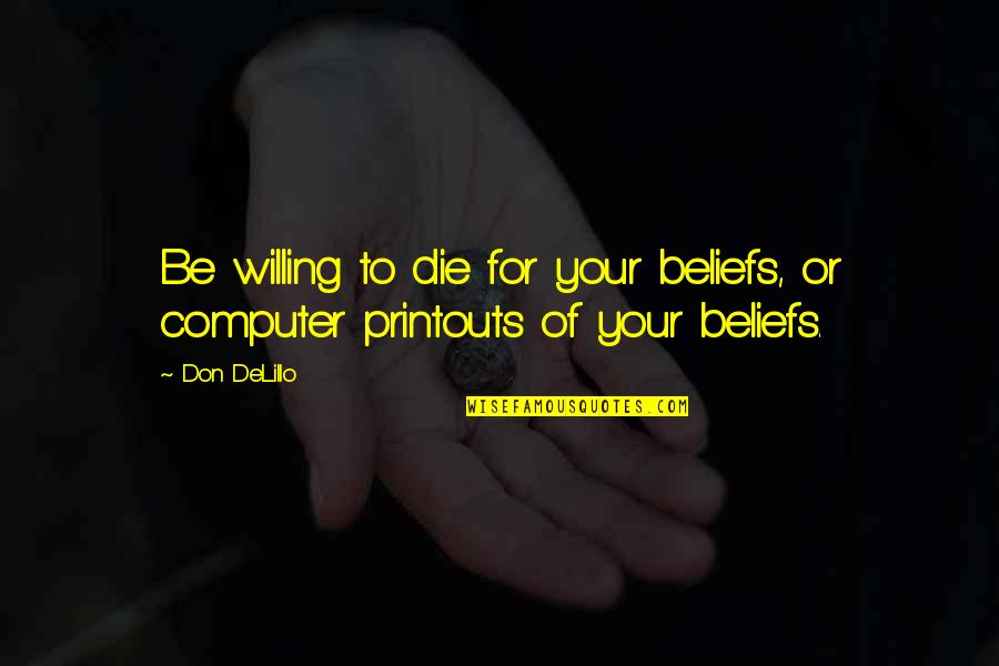 Appraisingly Quotes By Don DeLillo: Be willing to die for your beliefs, or