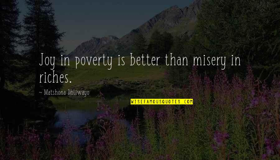 Appraisingly Quotes By Matshona Dhliwayo: Joy in poverty is better than misery in