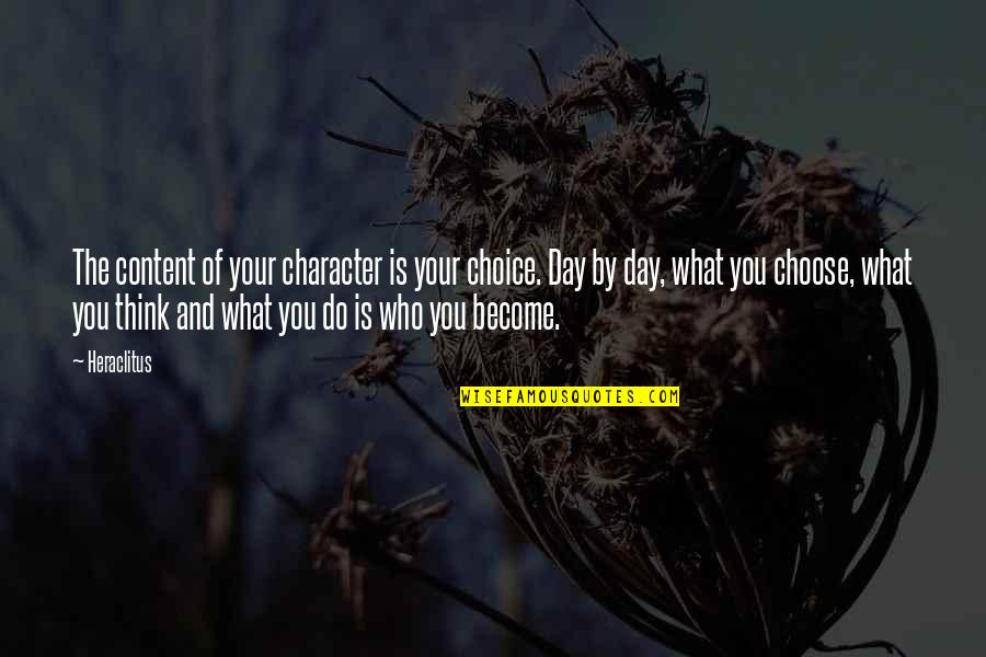 Appreciate Every Little Thing Quotes By Heraclitus: The content of your character is your choice.