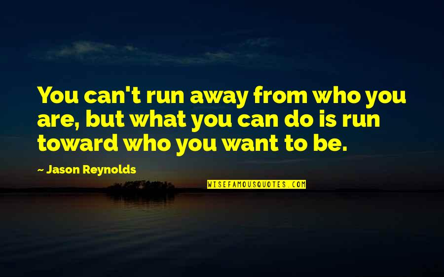 Appreciate Every Little Thing Quotes By Jason Reynolds: You can't run away from who you are,