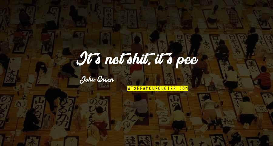 Appreciate Every Little Thing Quotes By John Green: It's not shit, it's pee