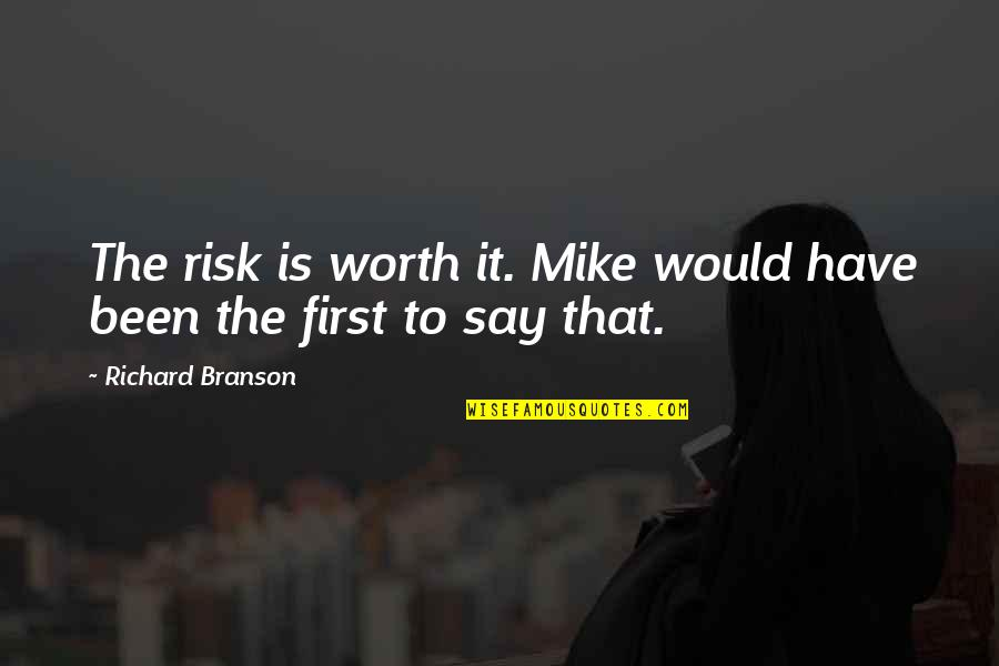 Appreciate Every Little Thing Quotes By Richard Branson: The risk is worth it. Mike would have