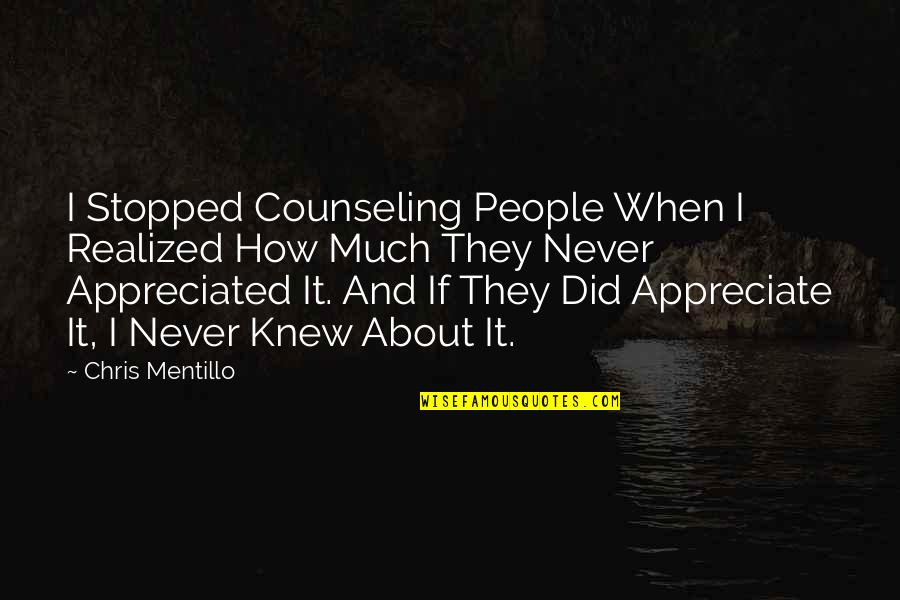 Appreciate Quotes And Quotes By Chris Mentillo: I Stopped Counseling People When I Realized How
