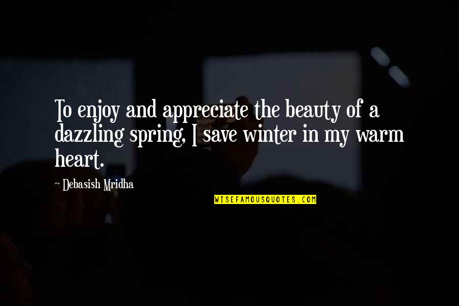 Appreciate Quotes And Quotes By Debasish Mridha: To enjoy and appreciate the beauty of a