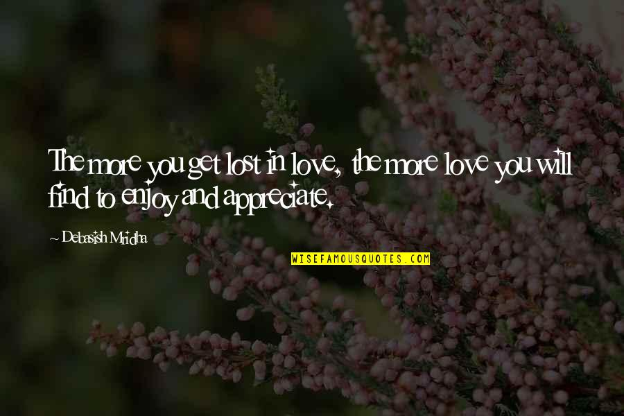 Appreciate Quotes And Quotes By Debasish Mridha: The more you get lost in love, the