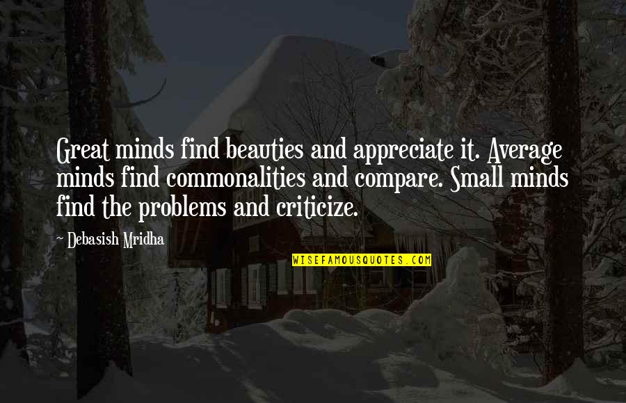 Appreciate Quotes And Quotes By Debasish Mridha: Great minds find beauties and appreciate it. Average