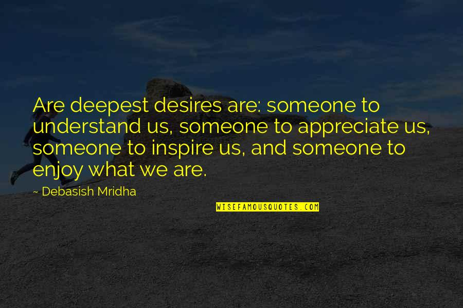 Appreciate Quotes And Quotes By Debasish Mridha: Are deepest desires are: someone to understand us,