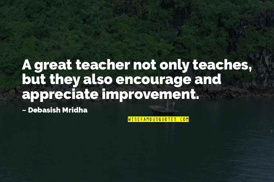 Appreciate Quotes And Quotes By Debasish Mridha: A great teacher not only teaches, but they