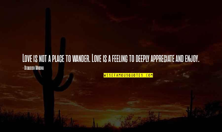 Appreciate Quotes And Quotes By Debasish Mridha: Love is not a place to wander. Love