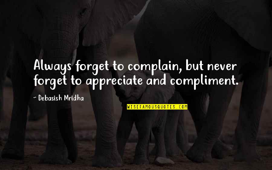 Appreciate Quotes And Quotes By Debasish Mridha: Always forget to complain, but never forget to