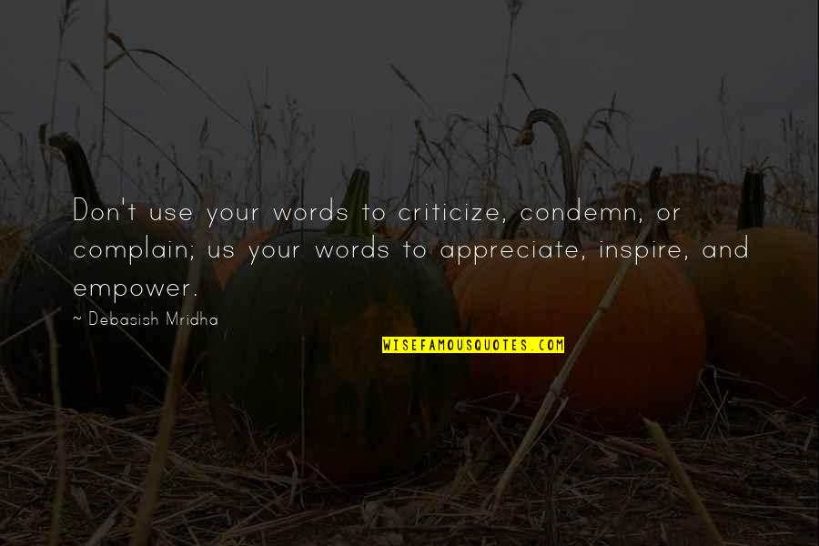 Appreciate Quotes And Quotes By Debasish Mridha: Don't use your words to criticize, condemn, or