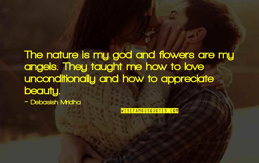 Appreciate Quotes And Quotes By Debasish Mridha: The nature is my god and flowers are