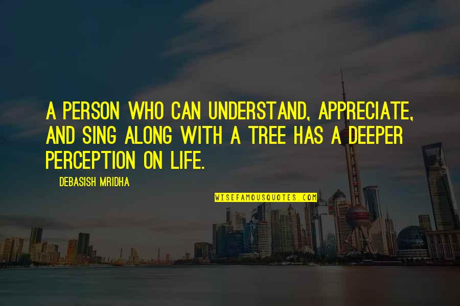 Appreciate Quotes And Quotes By Debasish Mridha: A person who can understand, appreciate, and sing
