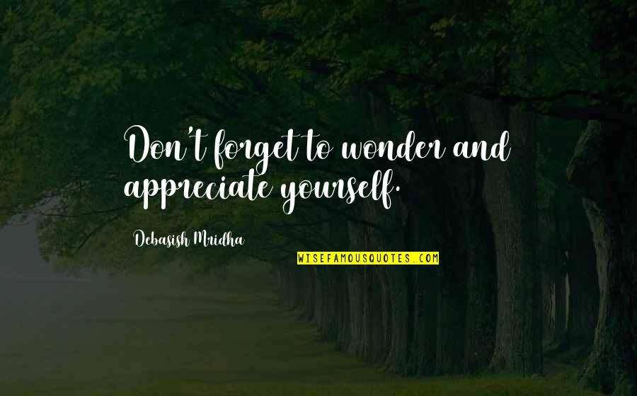 Appreciate Quotes And Quotes By Debasish Mridha: Don't forget to wonder and appreciate yourself.