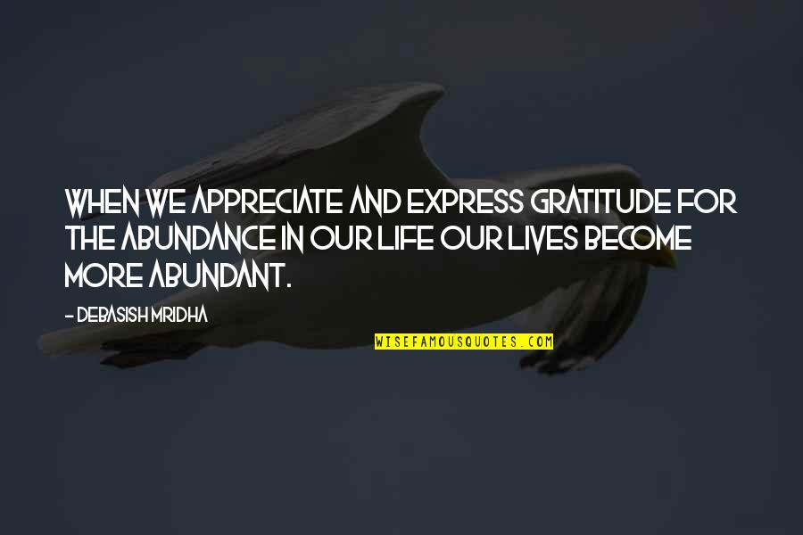 Appreciate Quotes And Quotes By Debasish Mridha: When we appreciate and express gratitude for the