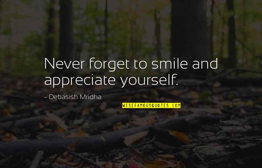 Appreciate Quotes And Quotes By Debasish Mridha: Never forget to smile and appreciate yourself.