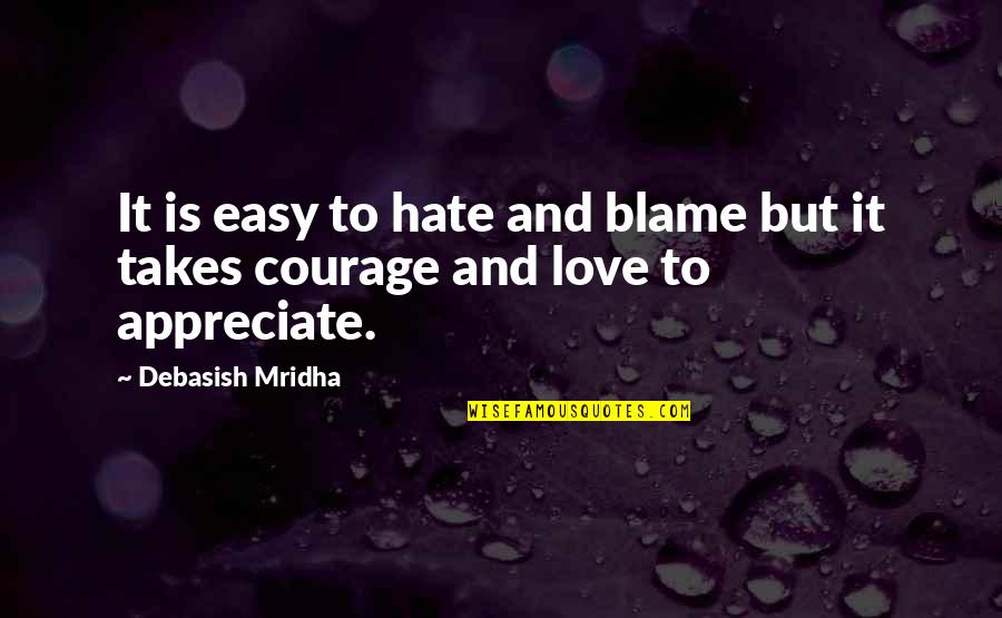 Appreciate Quotes And Quotes By Debasish Mridha: It is easy to hate and blame but