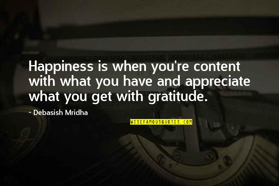 Appreciate Quotes And Quotes By Debasish Mridha: Happiness is when you're content with what you