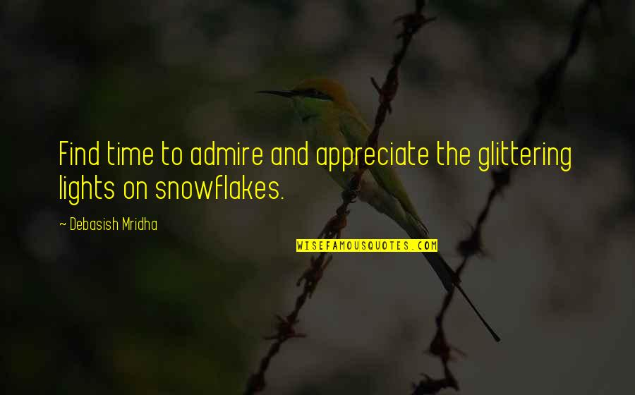 Appreciate Quotes And Quotes By Debasish Mridha: Find time to admire and appreciate the glittering