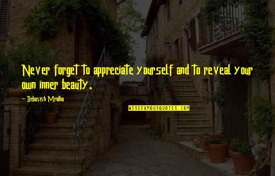 Appreciate Quotes And Quotes By Debasish Mridha: Never forget to appreciate yourself and to reveal