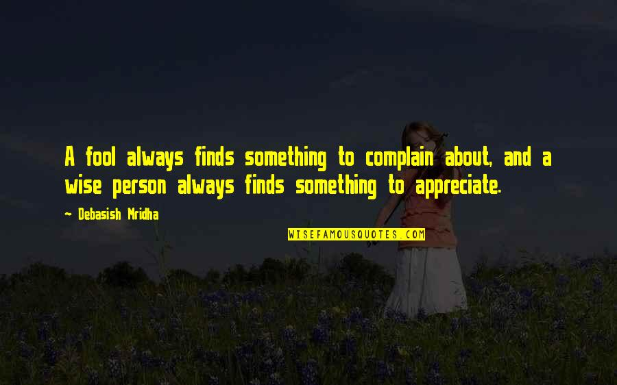 Appreciate Quotes And Quotes By Debasish Mridha: A fool always finds something to complain about,