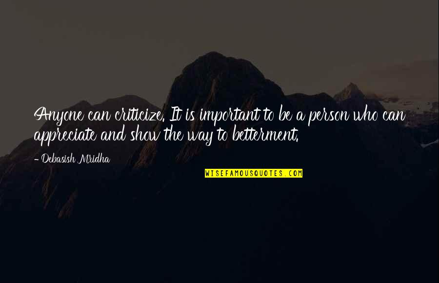 Appreciate Quotes And Quotes By Debasish Mridha: Anyone can criticize. It is important to be