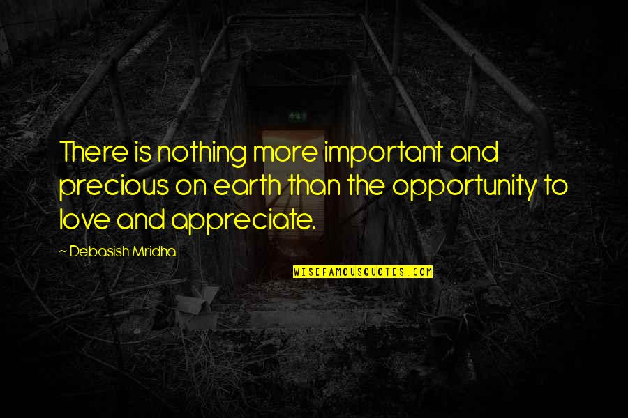 Appreciate Quotes And Quotes By Debasish Mridha: There is nothing more important and precious on