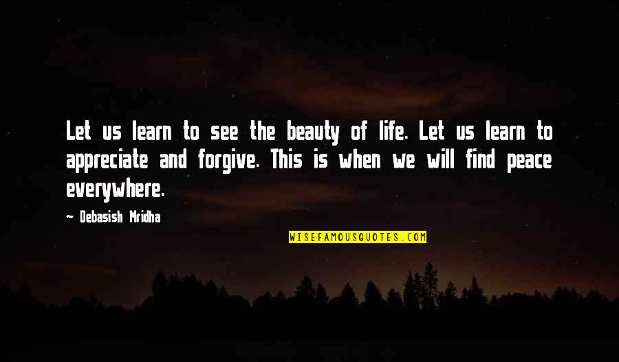 Appreciate Quotes And Quotes By Debasish Mridha: Let us learn to see the beauty of