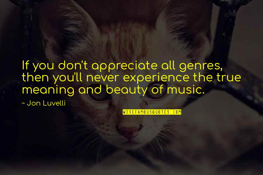 Appreciate Quotes And Quotes By Jon Luvelli: If you don't appreciate all genres, then you'll