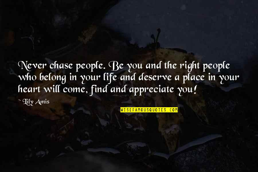 Appreciate Quotes And Quotes By Lily Amis: Never chase people. Be you and the right