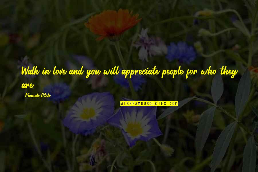 Appreciate Quotes And Quotes By Mensah Oteh: Walk in love and you will appreciate people