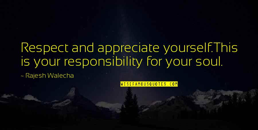 Appreciate Quotes And Quotes By Rajesh Walecha: Respect and appreciate yourself.This is your responsibility for