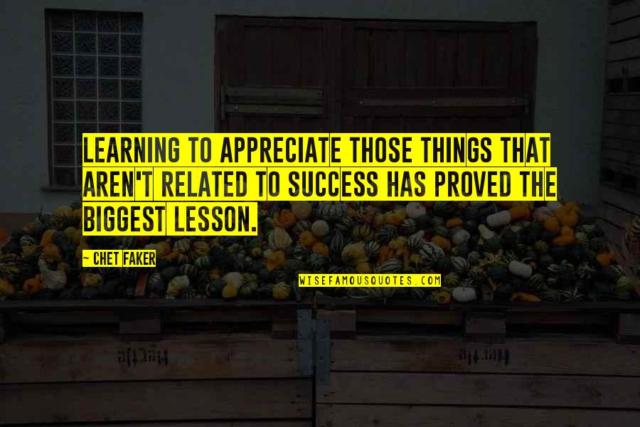 Appreciate The Things Quotes By Chet Faker: Learning to appreciate those things that aren't related
