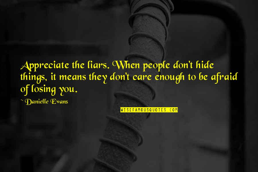 Appreciate The Things Quotes By Danielle Evans: Appreciate the liars. When people don't hide things,
