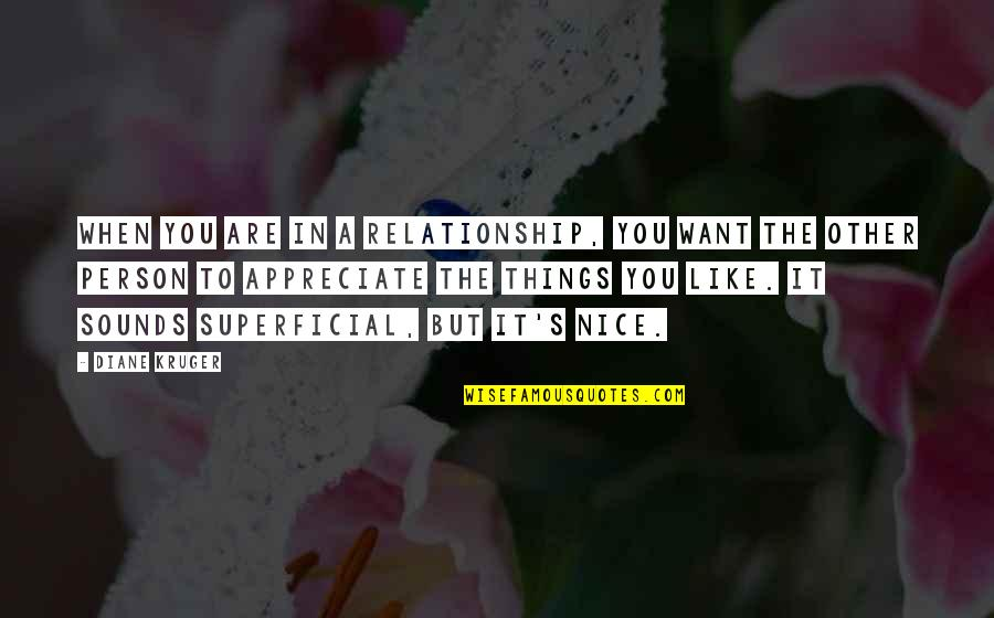 Appreciate The Things Quotes By Diane Kruger: When you are in a relationship, you want